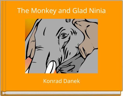 The Monkey and Glad Ninia