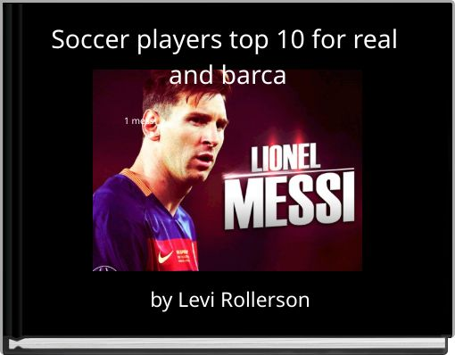 Soccer players top 10  for real and barca