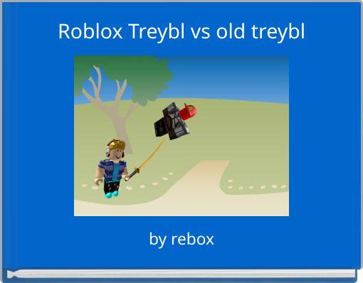 Roblox Treybl vs old treybl