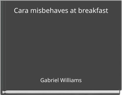 Cara misbehaves at breakfast