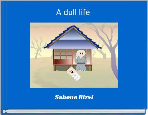 A dull life