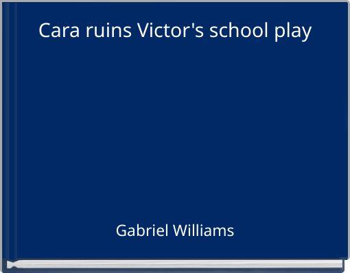 Cara ruins Victor's school play