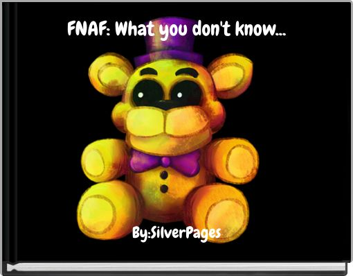 FNAF: What you don't know...