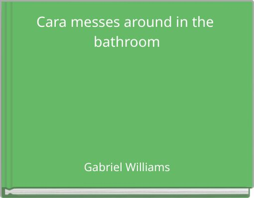 Cara messes around in the bathroom