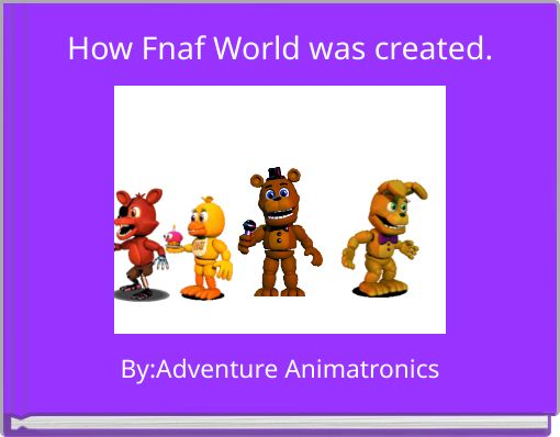 How Fnaf World was created.