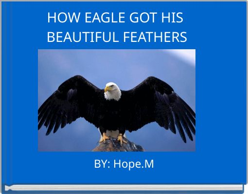 HOW EAGLE GOT HIS BEAUTIFUL FEATHERS