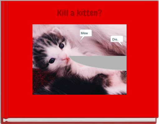 Kill a kitten?