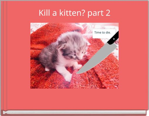 Kill a kitten? part 2