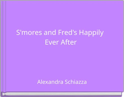 S'mores and Fred's Happily Ever After