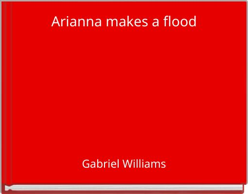 Arianna makes a flood