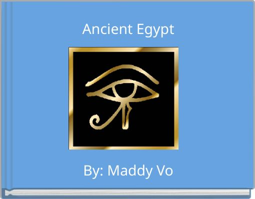 Ancient EgyptBy: Maddy Vo