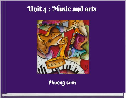 Unit 4 : Music and arts