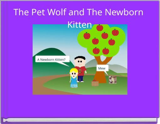The Pet Wolf and The Newborn Kitten