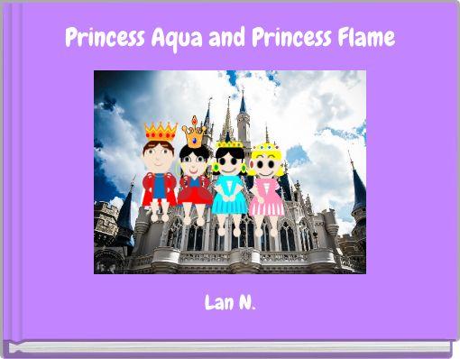 Princess Aqua and Princess Flame