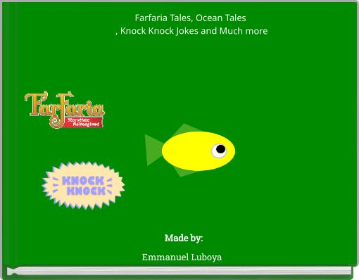 Farfaria Tales,  Ocean Tales , Knock Knock Jokes and Much more