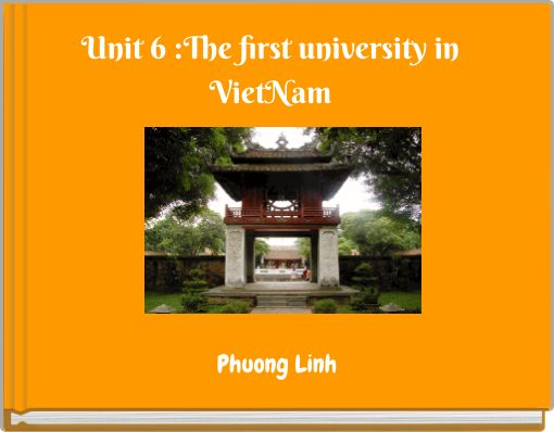Unit 6 :The first university in VietNam