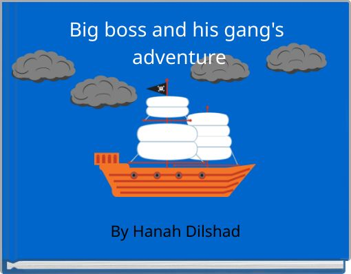 Big boss and his gang's adventure