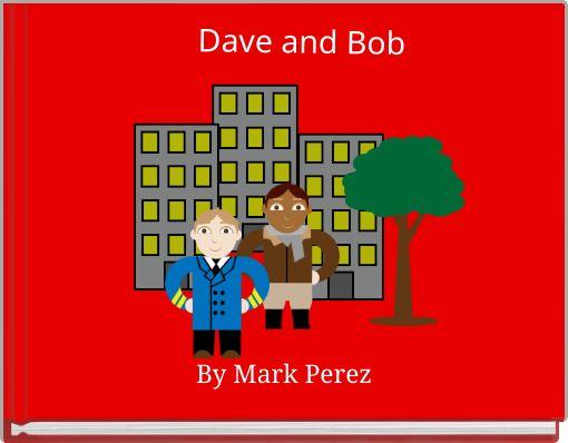 Dave and Bob