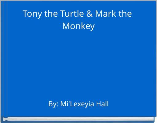 Tony the Turtle & Mark the Monkey