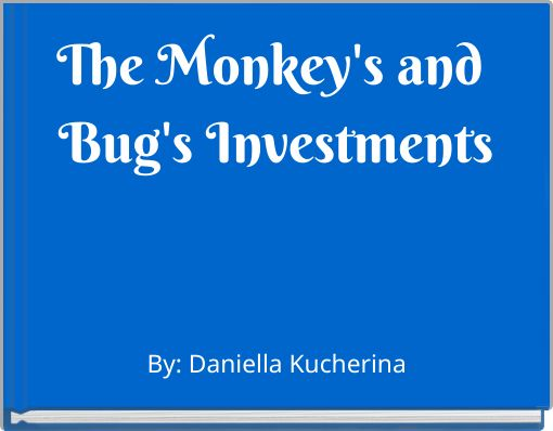 The Monkey's and Bug's Investments