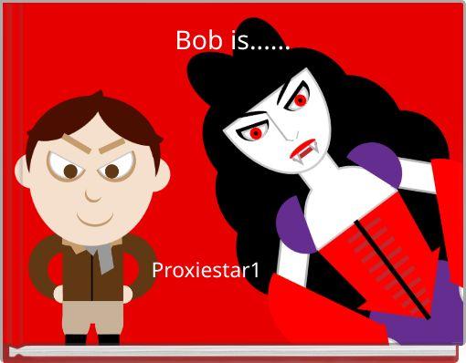 Bob is......