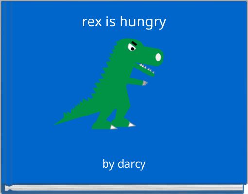 rex is hungry