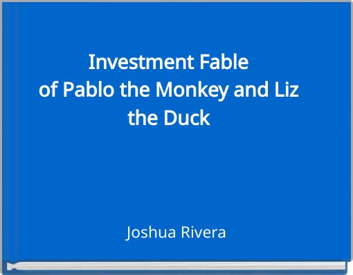 Investment Fable of Pablo the Monkey and Liz the Duck