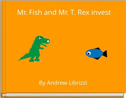 Mr. Fish and Mr. T. Rex invest