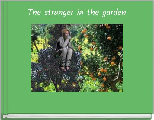 The stranger in the garden