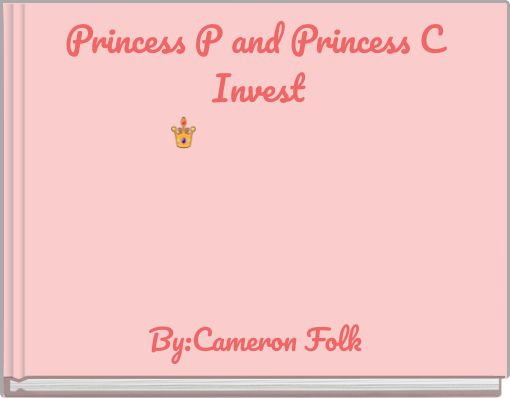 Princess P and Princess C Invest