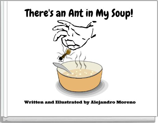 There's an Ant in My Soup!