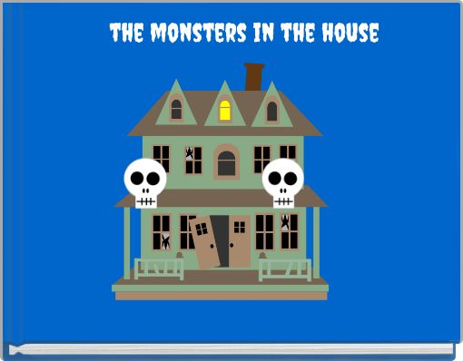 the monsters in the house