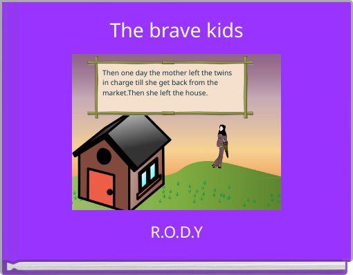 The brave kids