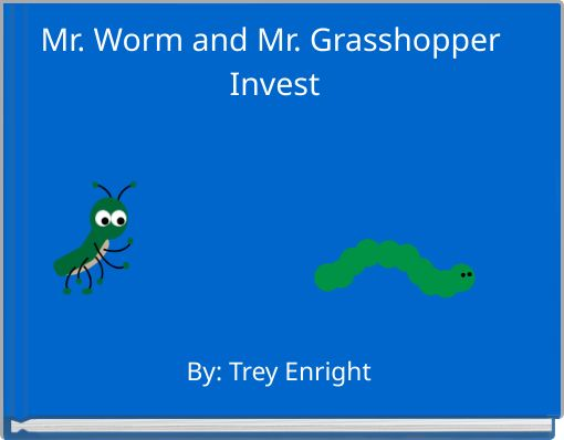 Mr. Worm and Mr. Grasshopper Invest