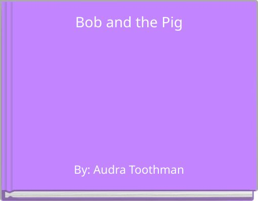 Bob and the Pig