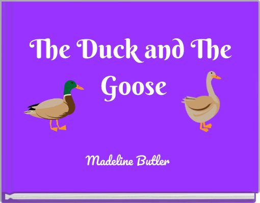 The Duck and The Goose