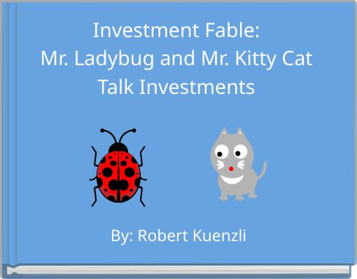 Investment Fable:Mr. Ladybug and Mr. Kitty CatTalk Investments