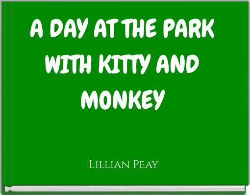 A DAY AT THE PARK WITH KITTY AND MONKEY