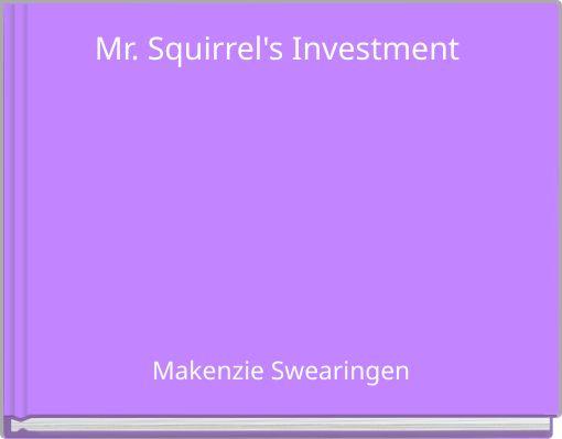 Mr. Squirrel's Investment
