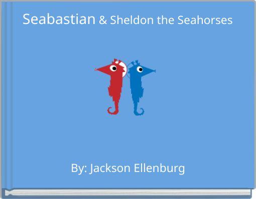 Seabastian & Sheldon the Seahorses