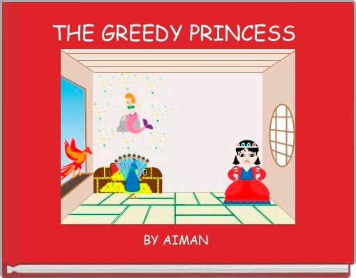 THE GREEDY PRINCESS