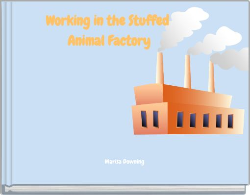 Working in the Stuffed Animal Factory