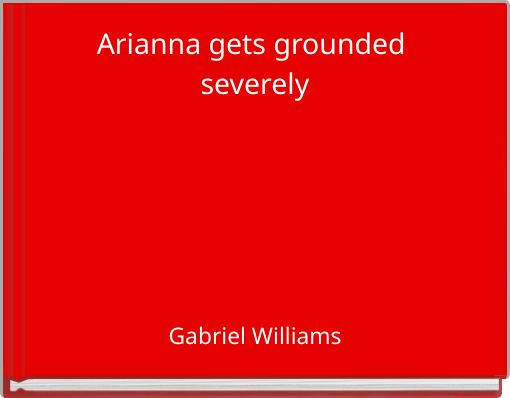 Arianna gets grounded severely