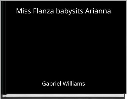 Miss Flanza babysits Arianna