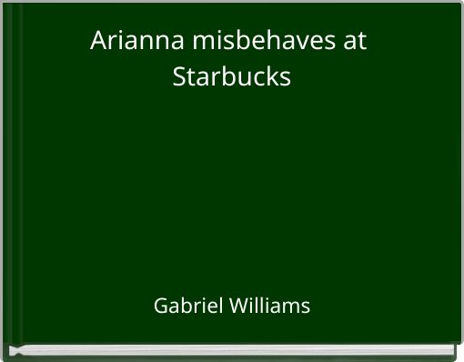 Arianna misbehaves at Starbucks