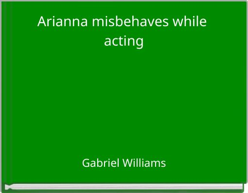 Arianna misbehaves while acting