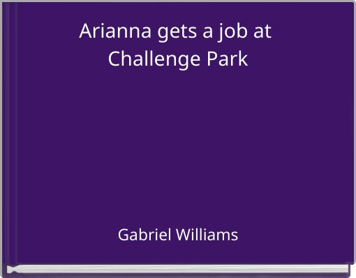 Arianna gets a job at Challenge Park