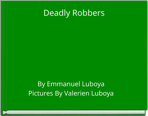 Deadly Robbers