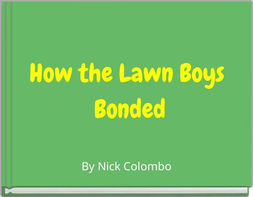 How the Lawn Boys Bonded