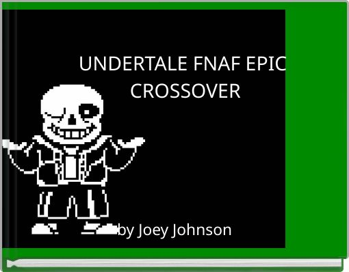 UNDERTALE FNAF EPIC CROSSOVER